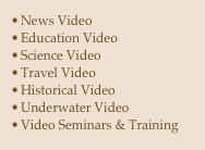 News Video Education Video Science Video Travel Video Historical Video Underwater Video Video Seminars & Training